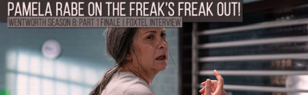 Foxtel Interview: Wentworth Season 8: Part 1 Finale – Pamela Rabe On The Freak's Freak Out!